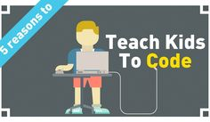 5 Unbeatable Reasons Your Kid Should Be Coding