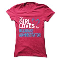 This girl love her DATABASE ADMINISTRATOR T-Shirts, Hoodies. VIEW DETAIL ==► https://www.sunfrog.com/Jobs/This-girl-love-her-DATABASE-ADMINISTRATOR-Ladies.html?id=41382