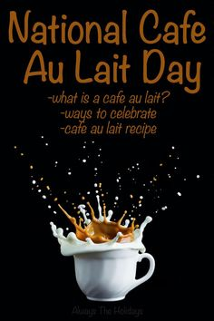 Today is National Cafe Au Lait Day. Let's celebrate by learning how to make a cafe au lait. Check out the recipe on Always the Holidays. National Days In February, List Of National Days, Today Is National, Days Of The Year, Months In A Year, Indian Pudding, Days Cafe, Coffee Milk, Food Website