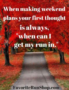 "When making weekend plans, your first thought is always, ""when can I get my run in"""