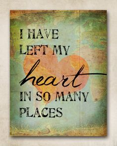 i have left my heart in so many places - 10x13 Print