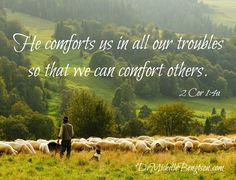 He comforts us in all our troubles so that we can comfort others. 2 Corinthians 1:4a  for more hope and inspiration, http://www.drmichellebengtson.com