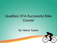 Qualities of a successful bike courier by valerie topete