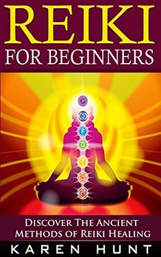 Reiki For Beginners: Discover The Ancient Healing Methods of Reiki (#1 Guide To Reiki, Reiki Healing, Reiki For Beginners)