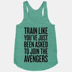 Train Like You've Just Been Asked To Join The Avengers | HUMAN | T-Shirts, Tanks, Sweatshirts and Hoodies