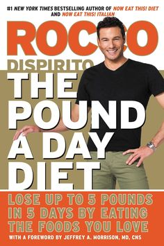 The Pound a Day Diet: Lose Up to 5 Pounds in 5 Days by Eating the Foods You Love by Rocco DiSpirito