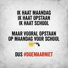 #doemaarniet Best Quotes, Funny Quotes, Dutch Quotes, Happy Vibes, School Quotes, Good Jokes, Just Don T, Story Of My Life, Karma