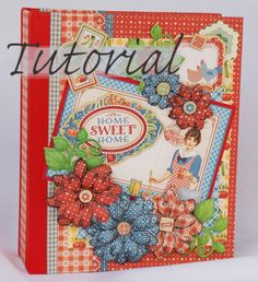 Terry's Scrapbooks: mini album tutorials using Graphic 45 Home Sweet Home collection; July 2015