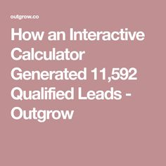 How an Interactive Calculator Generated Qualified Leads - Outgrow Lead Generation, Calculator, Led