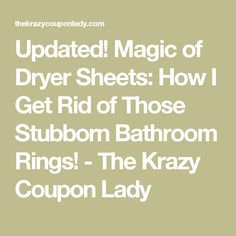 Updated! Magic of Dryer Sheets: How I Get Rid of Those Stubborn Bathroom Rings! - The Krazy Coupon Lady