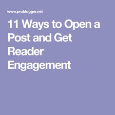 11 Ways to Open a Post and Get Reader Engagement