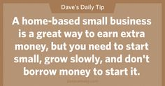 A home-based small business is a great way to earn extra money, but you need to start mall, grow slowly, and don't borrow money to start it. Financial Guru, Financial Quotes, Financial Peace, Money Saving Tips, Money Tips, Managing Money, Dave Ramsey Quotes, Need Money, Borrow Money