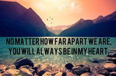 No importa lo lejos que esté, siempre estará en mi corazón.