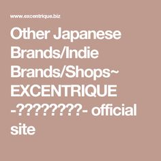 Other Japanese Brands/Indie Brands/Shops~ EXCENTRIQUE -エクサントリーク- official site