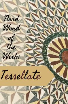 Nerd Word of the Week: Tessellate ~ to decorate (usually a floor) with mosaics. As in: The tessellated floors of the Vatican rival its much lauded ceilings. Words For Writers, Vatican, Ceilings, Mosaics, Floors, Nerd, Home Tiles, Flats, Otaku