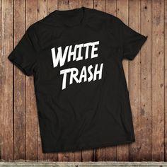 6eda41adeb White Trash T-Shirt, funny comedy slogan tee, trailer trash, redneck tshirt