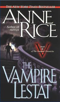 The Vampire Lestat - By Anne Rice - The second book in the series The Vampire Chronicles