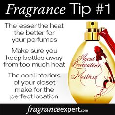 Fragrance Tip #1 - The lesser the heat the better for your perfumes.  Make sure you keep bottles away from too much heat!  The cool interiors of your closet make for the perfect location.