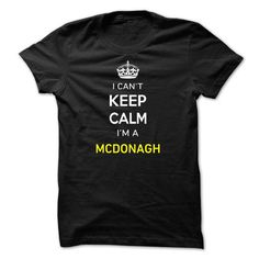 I Cant Keep Calm Im A MCDONAGH - #diy gift #gift for girlfriend. LIMITED TIME PRICE => https://www.sunfrog.com/Names/I-Cant-Keep-Calm-Im-A-MCDONAGH-EA7A17.html?68278