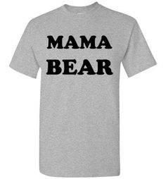 Mama Bear T-Shirt By Tshirt Unicorn  Each shirt is made to order using digital printing in the USA.  Allow 3-5 days to print the order and get