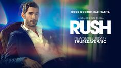 """Rush (USA-July 17, 2014) a drama TV series, starts at 9pm/C, focuses on the world of renegade physician Dr. William P. Rush (Tom Ellis) a """"medical fixer"""" who privately caters to LA's elite and whose service comes with a price tag. A very interesting TV series; a little Ray Donovon, Mob Doctor, Scandal and White Collar mixed up into one series!  We could add Leverage and Entourage."""