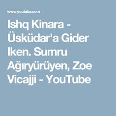 Ishq Kinara - Üsküdar'a Gider Iken. Sumru Ağıryürüyen, Zoe Vicajji - YouTube