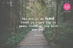Pas als je de moed toont je eigen weg te gaan , toont de weg zich aan jou -Justbeyou Love Life Quotes, Self Love Quotes, Sad Quotes, Spiritual Quotes, Positive Quotes, Angst Quotes, Courage Quotes, Dutch Quotes, Just Be You
