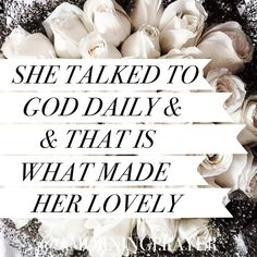 She talked to God daily & that is what made her lovely