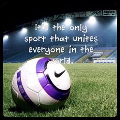 It's the only sport that unites everyone in the world.
