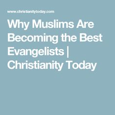 Why Muslims Are Becoming the Best Evangelists | Christianity Today
