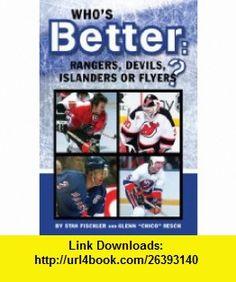 Whos Better Rangers, Devils, Islanders or the Flyers (9780912608358) Stan Fischler, Glenn Resch , ISBN-10: 0912608358  , ISBN-13: 978-0912608358 ,  , tutorials , pdf , ebook , torrent , downloads , rapidshare , filesonic , hotfile , megaupload , fileserve