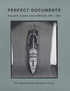 Perfect Documents: Walker Evans and African Art, 1935 | The Metropolitan Museum of Art