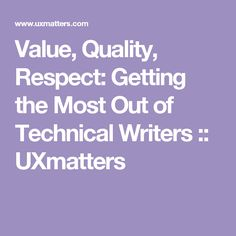 Value, Quality, Respect: Getting the Most Out of Technical Writers :: UXmatters