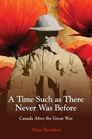 """A Time Such as There Never Was Before by Alan Bowker - As much upheaval as WWI caused in Canada, its aftermath was even more transformative for the country. With victory and the return the troops, Canadian society was now faced with the question of how to return to normalcy — and what """"normal"""" would mean, as Canada emerged from its colonial status and found its independent national identity. #history"""