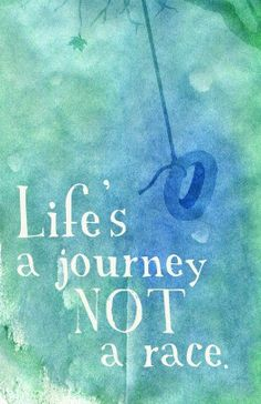 Life is a journey...not a race!