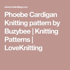 Phoebe Cardigan Knitting pattern by Buzybee | Knitting Patterns | LoveKnitting
