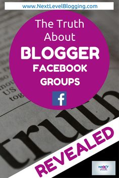 "The Truth About Blogger Facebook Groups Revealed, learn what to expect when joining a group, and how to be a ""good"" member. nextlevelblogging.com"