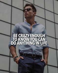 Be crazy enough to know that u can do anything in lyf