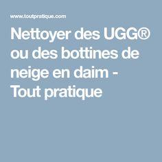 Nettoyer des UGG® ou des bottines de neige en daim - Tout pratique