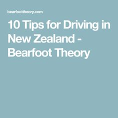10 Tips for Driving in New Zealand - Bearfoot Theory