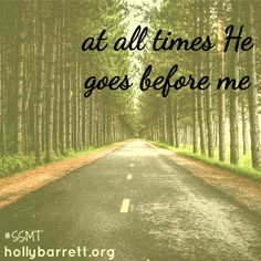 At all times He goes before me {SSMT} | Holly Barrett http://hollybarrett.org/2015/07/at-all-times-he-goes-before-me.html #SSMT #BibleGateway #BG2 #ReclaimingaRedeemedLife