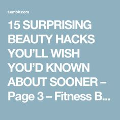 15 SURPRISING BEAUTY HACKS YOU'LL WISH YOU'D KNOWN ABOUT SOONER – Page 3 – Fitness Beauty