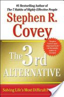 The 3rd Alternative: Solving Life's Most Difficult Problems. By Stephen R. Covey