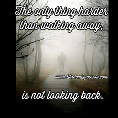 Sometimes by walking away, you realize just how happy you can be on your own.