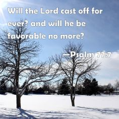Psalm 77:7 Will the Lord cast off for ever? and will he be favorable no more?