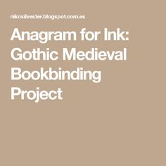 Anagram for Ink: Gothic Medieval Bookbinding Project