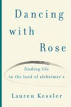 Dancing with Rose : finding life in the land of Alzheimer's by Lauren Kessler.  Winner, Oregon Book Award for Creative Nonfiction, 2008. One journalist's surprisingly hopeful in-the-trenches look at Alzheimer's, the disease that claimed her mother's life.