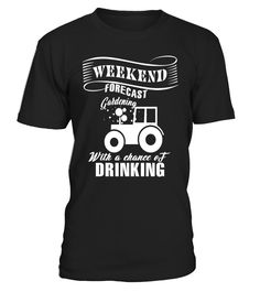 Weekend Forecast Gardening T Shirt, Drinking T Shirt