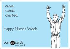 Free and Funny Nurses Week Ecard: I came. I cared. I charted. Create and send your own custom Nurses Week ecard. Nurses Week Memes, Nurses Week Gifts, Happy Nurses Week, Nurses Week Ideas, Happy Week, Nurse Gifts, Rn Humor, Medical Humor, Nurse Humor
