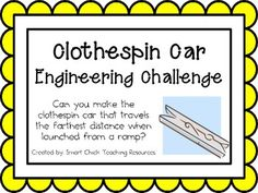 Engineering Challenge:Can you make the clothespin car that travels the farthest distance when launched from a ramp?Materials: (per student)Clothespin4 Assorted Buttons Colored Masking Tape and ScissorsPipe CleanerStrawRamp (one per classroom)Tape MeasureThis packet contains all the information you need to make this a great engineering activity in your classroom!